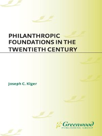 Cover Philanthropic Foundations in the Twentieth Century