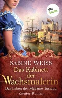 Cover Das Kabinett der Wachsmalerin - Das Leben der Madame Tussaud - Zweiter Roman
