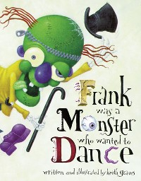 Cover Frank Was a Monster Who Wanted to Dance