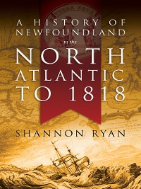 Cover A History of Newfoundland in the North Atlantic to 1818