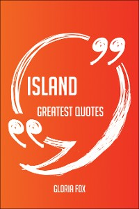 Cover Island Greatest Quotes - Quick, Short, Medium Or Long Quotes. Find The Perfect Island Quotations For All Occasions - Spicing Up Letters, Speeches, And Everyday Conversations.