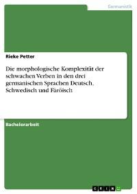 Cover Die morphologische Komplexität der schwachen Verben in den drei germanischen Sprachen Deutsch, Schwedisch und Färöisch