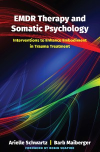 Cover EMDR Therapy and Somatic Psychology: Interventions to Enhance Embodiment in Trauma Treatment