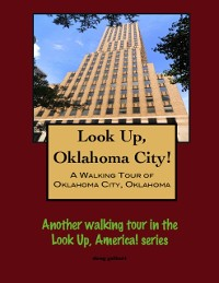 Cover Look Up, Oklahoma City! A Walking Tour of Oklahoma City, Oklahoma
