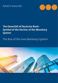 Cover The Downfall of Deutsche Bank - Symbol of the Decline of the Monetary System