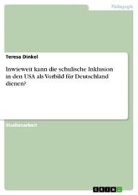 Cover Inwieweit kann die schulische Inklusion in den USA als Vorbild für Deutschland dienen?