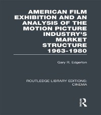 Cover American Film Exhibition and an Analysis of the Motion Picture Industry's Market Structure 1963-1980
