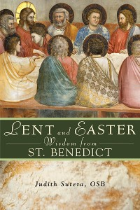 Cover Lent and Easter Wisdom From St. Benedict