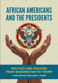 Cover African Americans and the Presidents: Politics and Policies from Washington to Trump