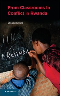 Cover From Classrooms to Conflict in Rwanda