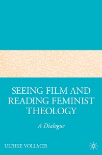 Cover Seeing Film and Reading Feminist Theology