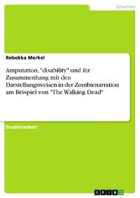 """Cover Amputation, """"disability"""" und ihr Zusammenhang mit den Darstellungsweisen in der Zombienarration am Beispiel von """"The Walking Dead"""""""