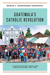 Cover Guatemala's Catholic Revolution
