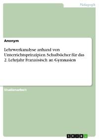 Cover Lehrwerkanalyse anhand von Unterrichtsprinzipien. Schulbücher für das 2. Lehrjahr Französisch an Gymnasien