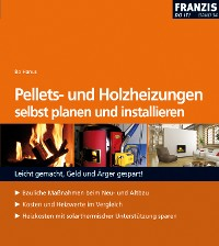 Cover Pellets- und Holzheizungen selbst planen und installieren