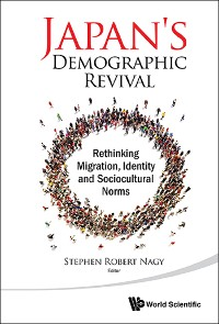 Cover Japan's Demographic Revival: Rethinking Migration, Identity And Sociocultural Norms