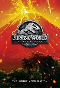 Cover Jurassic World: Fallen Kingdom: The Junior Novelization (Jurassic World: Fallen  Kingdom)