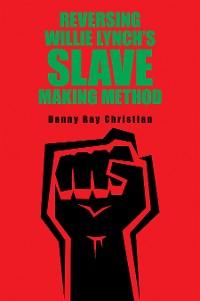 Cover Reversing Willie Lynch's Slave Making Method