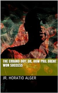Cover The Errand Boy; Or, How Phil Brent Won Success