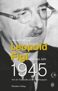Cover Leopold Figl und das Jahr 1945