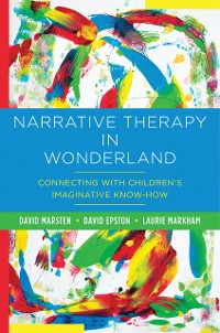Cover Narrative Therapy in Wonderland: Connecting with Children's Imaginative Know-How