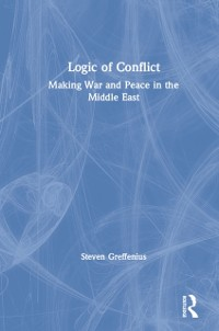 Cover Logic of Conflict: Making War and Peace in the Middle East