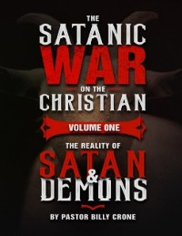 Cover The Satanic War On the Christian Volume One the Reality of Satan & Demons