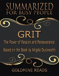 Cover Grit - Summarized for Busy People: The Power of Passion and Perseverance: Based on the Book by Angela Duckworth
