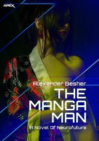 Cover THE MANGA MAN - A NOVEL OF NEUROFUTURE