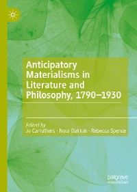 Cover Anticipatory Materialisms in Literature and Philosophy, 1790–1930