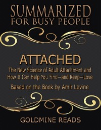Cover Attached - Summarized for Busy People: The New Science of Adult Attachment and How It Can Help You Find - and Keep - Love: Based on the Book by Amir Levine