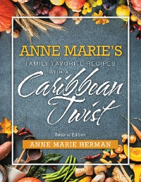 Cover Anne Marie's Family Favorite Recipes with a Caribbean Twist