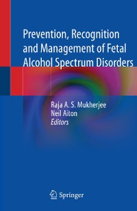Cover Prevention, Recognition and Management of Fetal Alcohol Spectrum Disorders