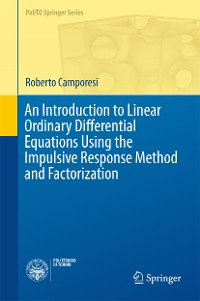 Cover An Introduction to Linear Ordinary Differential Equations Using the Impulsive Response Method and Factorization