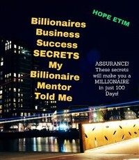 Cover Billionaires Business Success Secrets My Billionaire Mentor Told Me