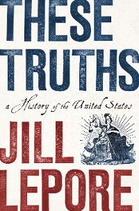 Cover These Truths: A History of the United States