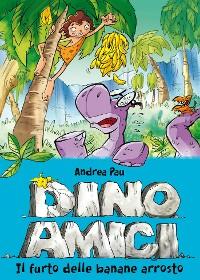 Cover Il furto delle banane arrosto. Dinoamici. Vol. 2