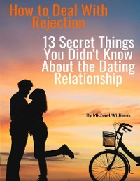 Cover How to Deal With Rejection: 13 Secret Things You Didn't Know About the Dating Relationship