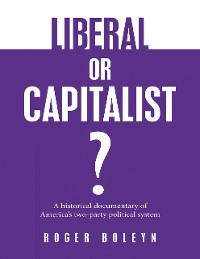 Cover Liberal or Capitalist?: A Historical Documentary of America's Two-party Political System