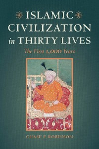 Cover Islamic Civilization in Thirty Lives