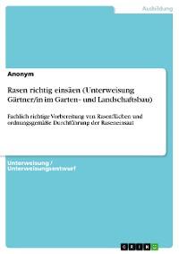 Cover Rasen richtig einsäen (Unterweisung Gärtner im Garten‐ und Landschaftsbau)