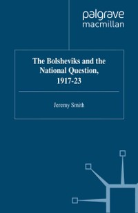 Cover Bolsheviks and the National Question, 1917-23