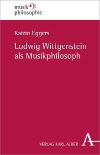 Cover Ludwig Wittgenstein als Musikphilosoph
