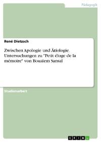 "Cover Zwischen Apologie und Ätiologie. Untersuchungen zu ""Petit éloge de la mémoire"" von Boualem Sansal"