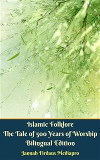 Cover Islamic Folklore The Tale of 500 Years of Worship Bilingual Edition