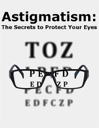 Cover Astigmatism: The Secrets to Protect Your Eyes