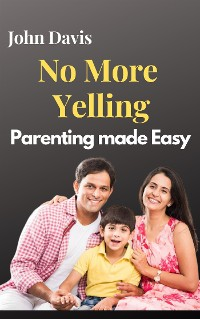 Cover No More Yelling: Parenting made Easy