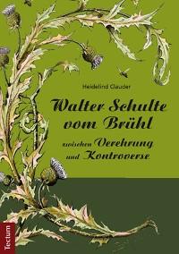 Cover Walter Schulte vom Brühl - zwischen Verehrung und Kontroverse