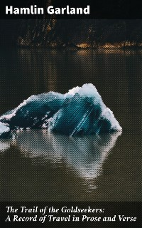 Cover The Trail of the Goldseekers: A Record of Travel in Prose and Verse