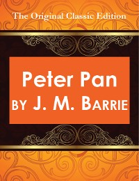 Cover Peter Pan, by J. M. Barrie - The Original Classic Edition